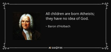 quote-all-children-are-born-atheists-they-have-no-idea-of-god-baron-d-holbach-53-52-18